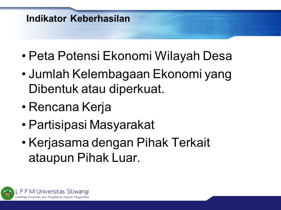 Indikator Keberhasilan •Peta Potensi Ekonomi Wilayah Desa •Jumlah Kelembagaan Ekonomi yang Dibentuk atau diperkuat. •Rencana Kerja •Partisipasi Masyar