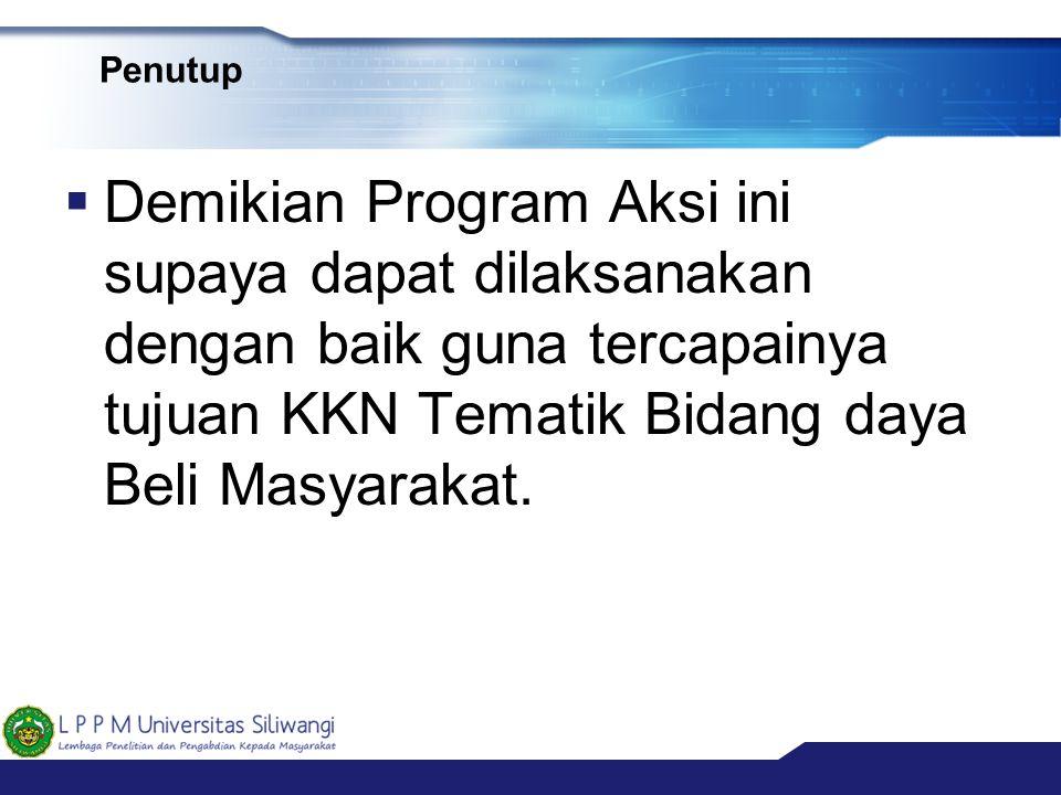 Penutup  Demikian Program Aksi ini supaya dapat dilaksanakan dengan baik guna tercapainya tujuan KKN Tematik Bidang daya Beli Masyarakat.