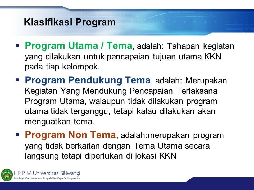 Klasifikasi Program  Program Utama / Tema, adalah: Tahapan kegiatan yang dilakukan untuk pencapaian tujuan utama KKN pada tiap kelompok.  Program Pe