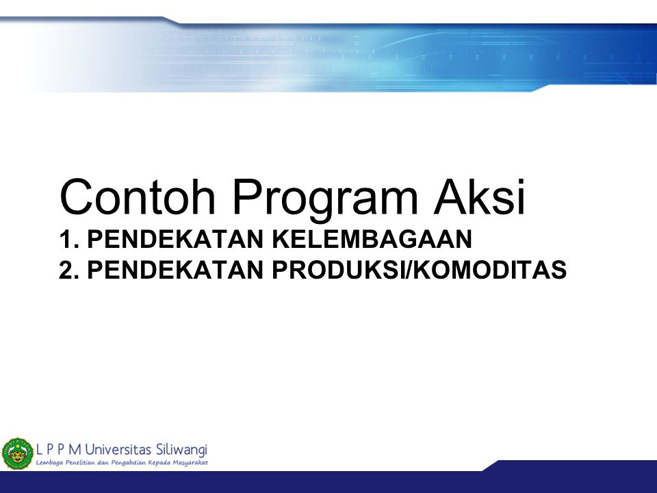 1. PENDEKATAN KELEMBAGAAN 2. PENDEKATAN PRODUKSI/KOMODITAS Contoh Program Aksi
