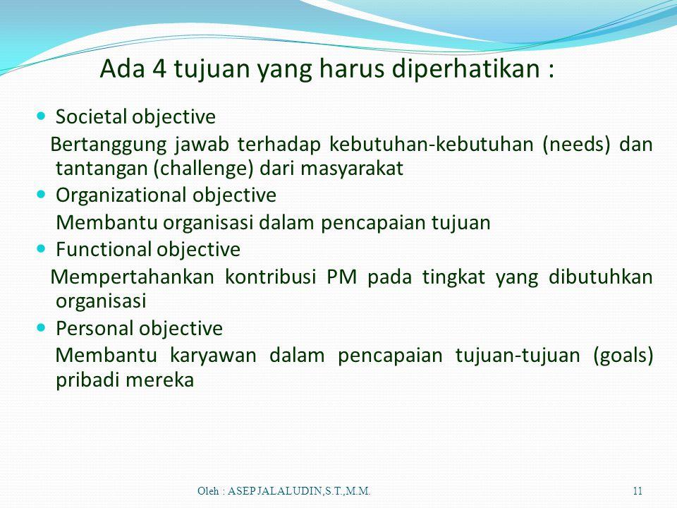 Ada 4 tujuan yang harus diperhatikan :  Societal objective Bertanggung jawab terhadap kebutuhan-kebutuhan (needs) dan tantangan (challenge) dari masy