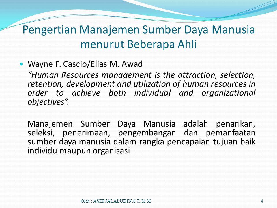 "Pengertian Manajemen Sumber Daya Manusia menurut Beberapa Ahli • Wayne F. Cascio/Elias M. Awad ""Human Resources management is the attraction, selectio"