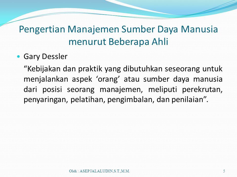 Pengertian Manajemen Personalia (MSDM) Suatu proses perencanaan, pengorganisasian, pengarahan, dan pengendalian SDM dalam rangka pencapaian tujuan organisasi Oleh : ASEP JALALUDIN,S.T.,M.M.6