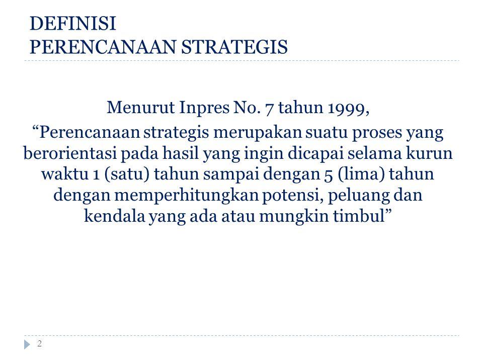 """DEFINISI PERENCANAAN STRATEGIS 2 Menurut Inpres No. 7 tahun 1999, """"Perencanaan strategis merupakan suatu proses yang berorientasi pada hasil yang ingi"""
