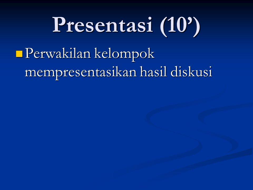 Presentasi (10')  Perwakilan kelompok mempresentasikan hasil diskusi