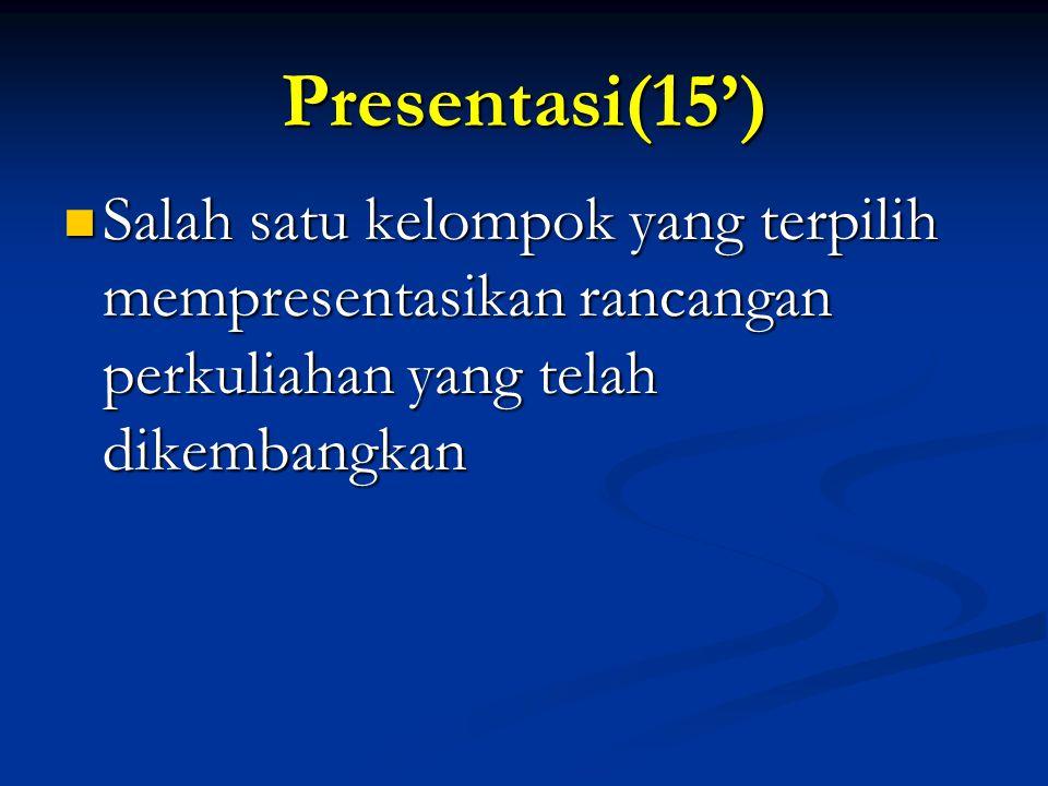 Presentasi(15')  Salah satu kelompok yang terpilih mempresentasikan rancangan perkuliahan yang telah dikembangkan