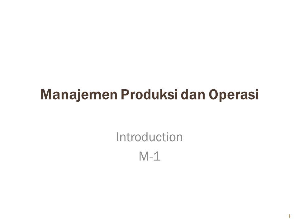 Manajemen Produksi dan Operasi Introduction M-1 1