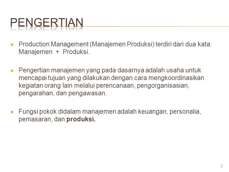  Production Management (Manajemen Produksi) terdiri dari dua kata: Manajemen + Produksi.  Pengertian manajemen yang pada dasarnya adalah usaha untuk
