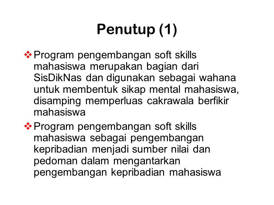 Penutup (1)  Program pengembangan soft skills mahasiswa merupakan bagian dari SisDikNas dan digunakan sebagai wahana untuk membentuk sikap mental mah
