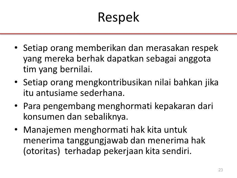 Respek • Setiap orang memberikan dan merasakan respek yang mereka berhak dapatkan sebagai anggota tim yang bernilai.