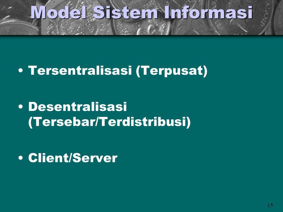 15 Model Sistem Informasi •Tersentralisasi (Terpusat) •Desentralisasi (Tersebar/Terdistribusi) •Client/Server