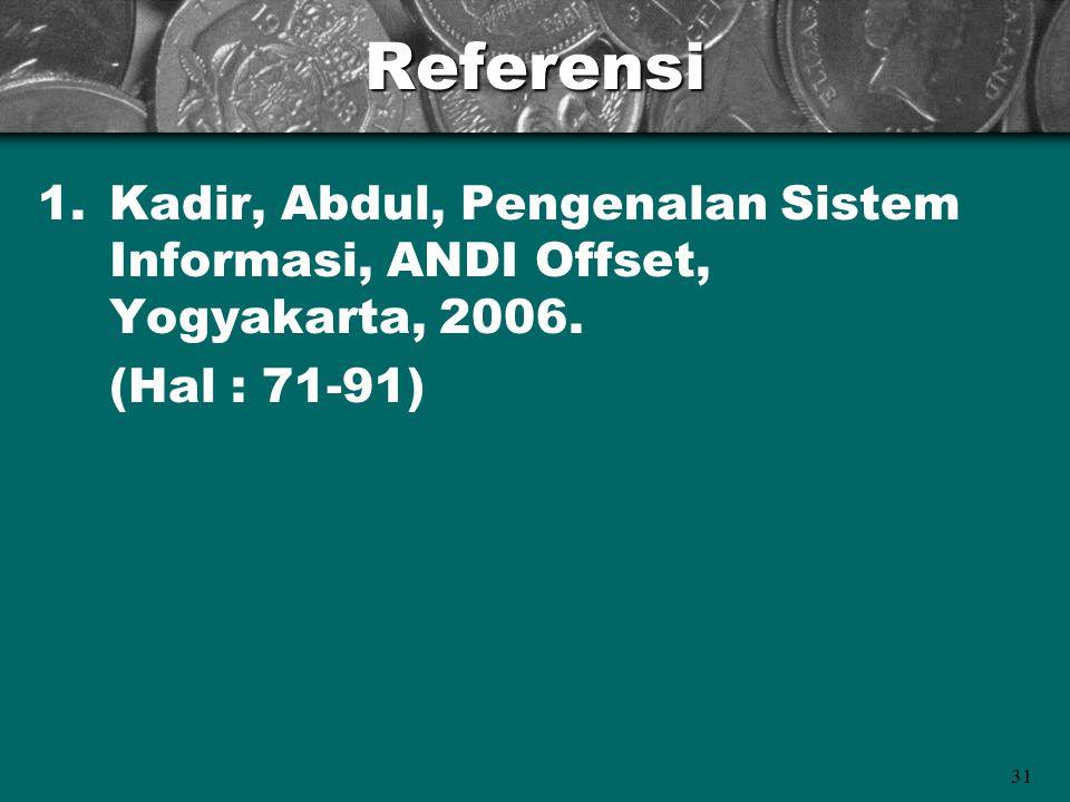 31Referensi 1.Kadir, Abdul, Pengenalan Sistem Informasi, ANDI Offset, Yogyakarta, 2006.