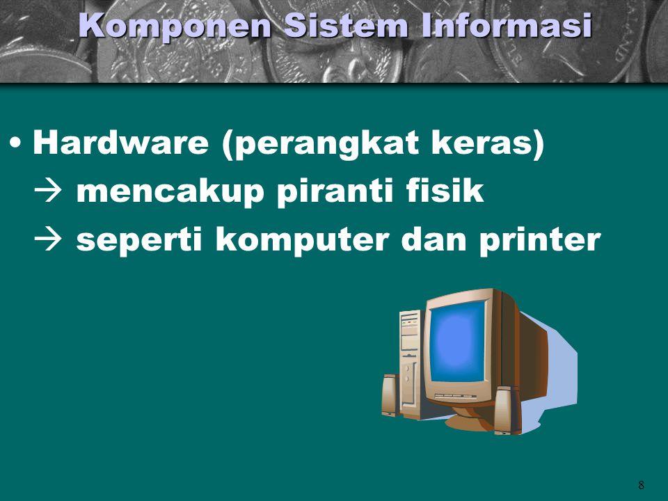 8 Komponen Sistem Informasi •Hardware (perangkat keras)  mencakup piranti fisik  seperti komputer dan printer