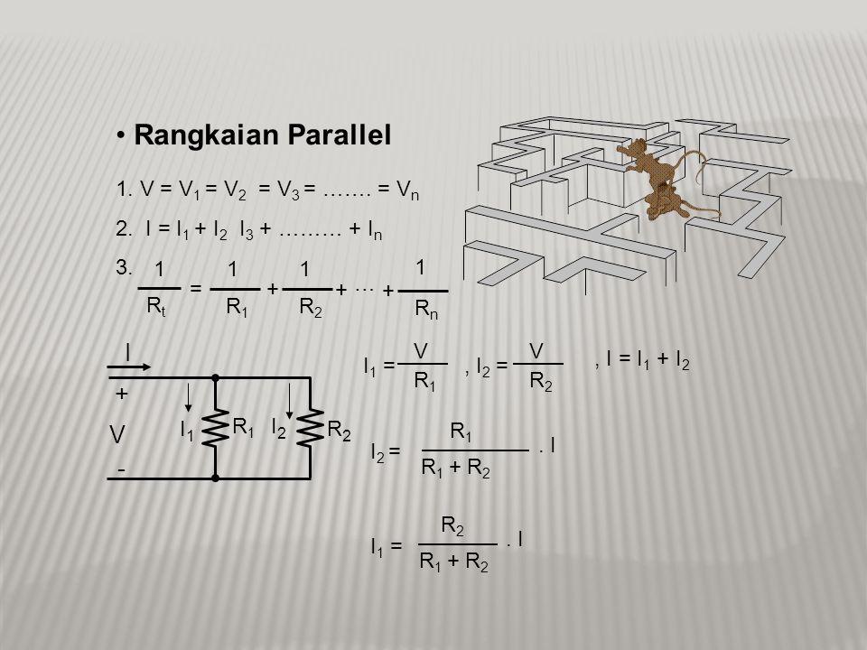 R1R1 R2R2 V1V1 V2V2 I V + - PEMBAGI ARUS DAN TEGANGAN I = R 1 + R 2 V V = V 1 + V 2 V 2 = R 2.