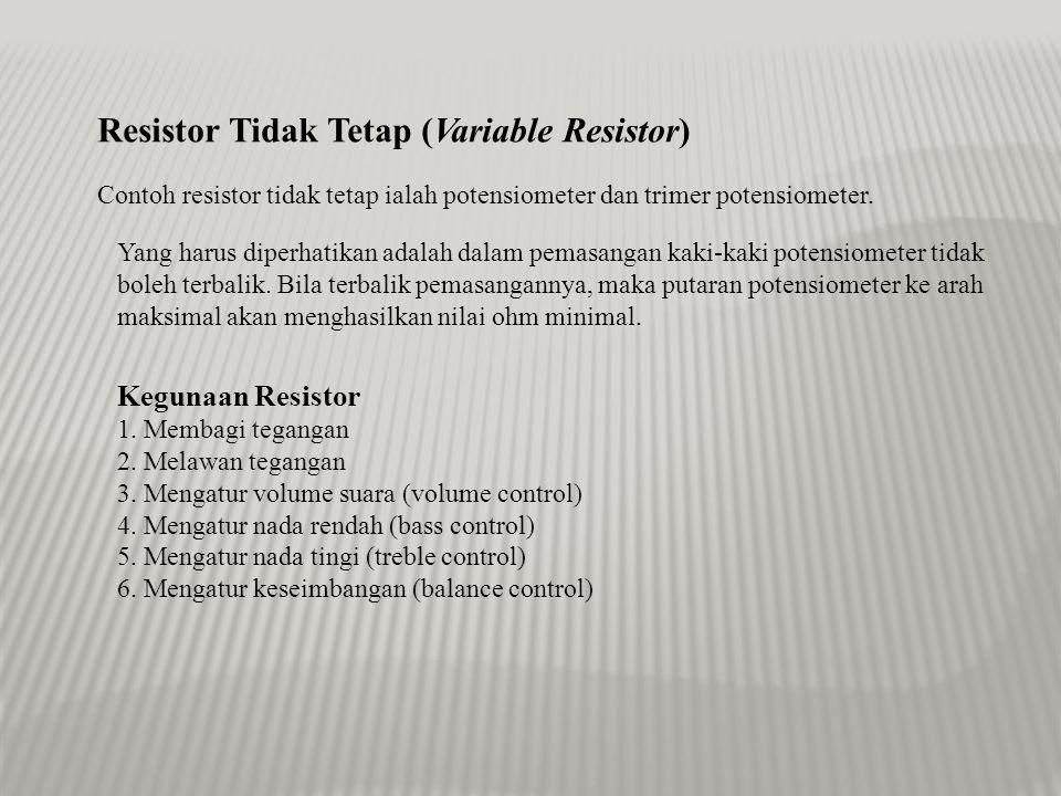 Resistor Tidak Tetap (Variable Resistor) Contoh resistor tidak tetap ialah potensiometer dan trimer potensiometer.