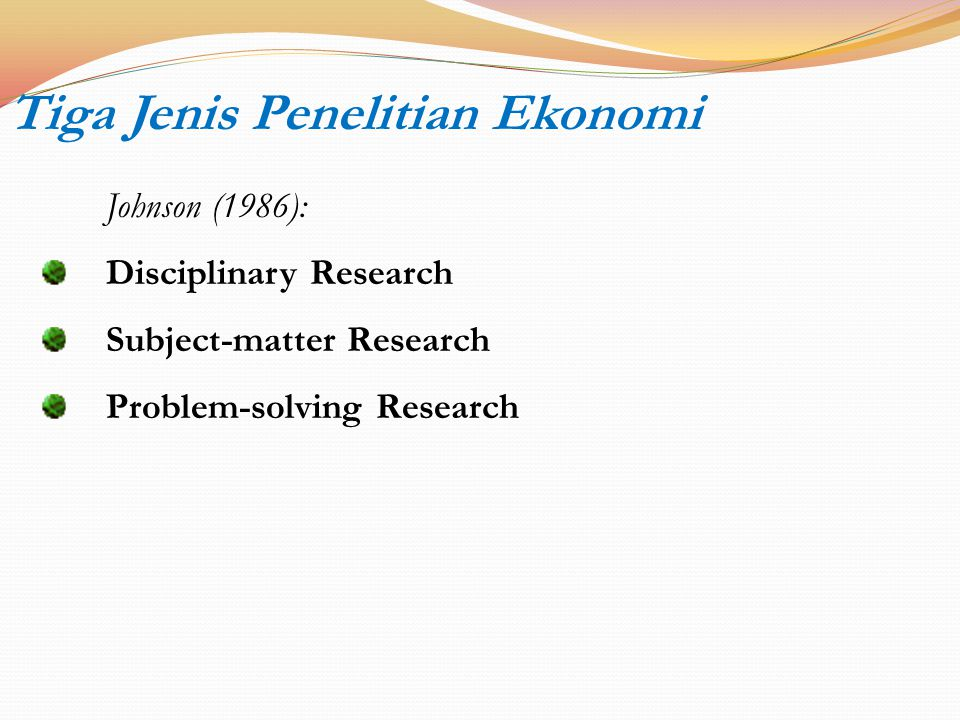 Tiga Jenis Penelitian Ekonomi Johnson (1986): Disciplinary Research Subject-matter Research Problem-solving Research