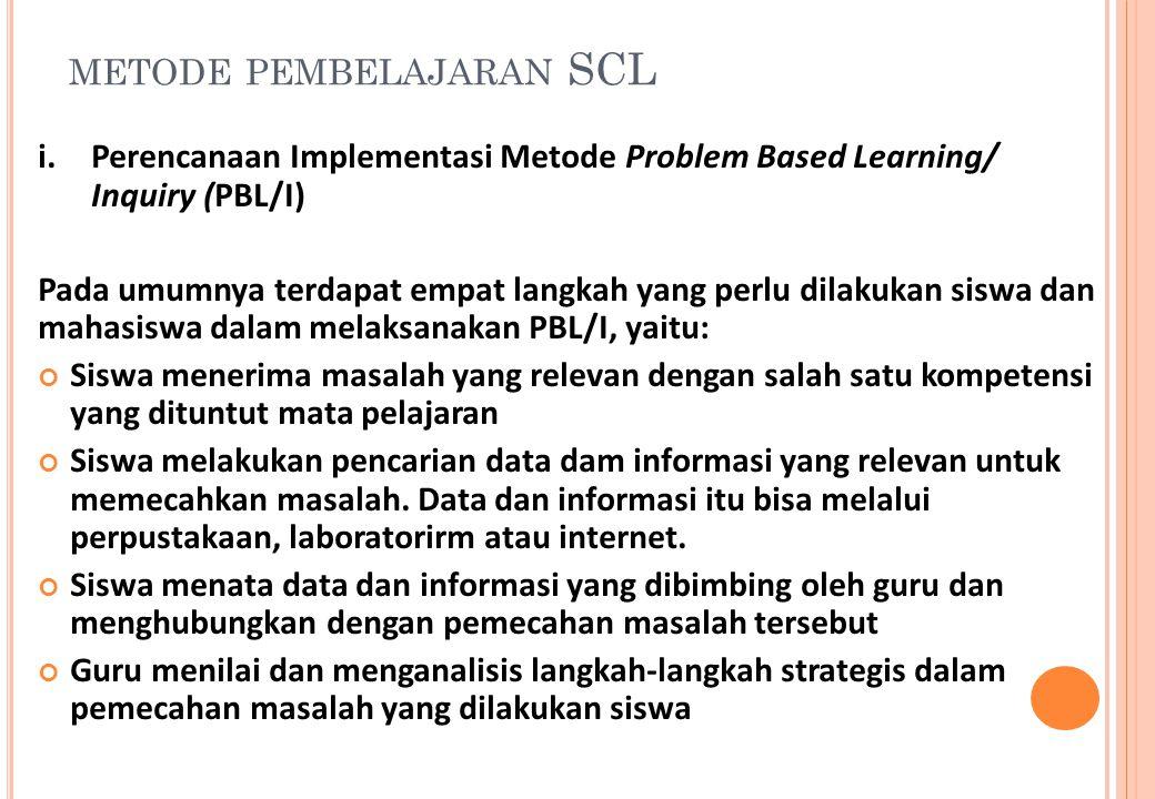 METODE PEMBELAJARAN SCL i.Perencanaan Implementasi Metode Problem Based Learning/ Inquiry (PBL/I) Pada umumnya terdapat empat langkah yang perlu dilak