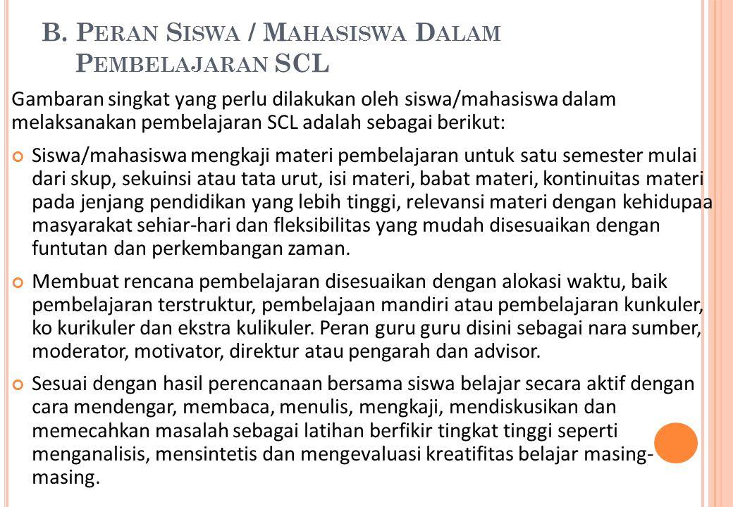B. P ERAN S ISWA / M AHASISWA D ALAM P EMBELAJARAN SCL Gambaran singkat yang perlu dilakukan oleh siswa/mahasiswa dalam melaksanakan pembelajaran SCL