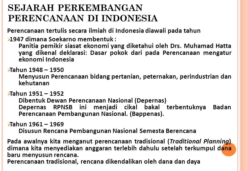 SEJARAH PERKEMBANGAN PERENCANAAN DI INDONESIA Perencanaan tertulis secara ilmiah di Indonesia diawali pada tahun  1947 dimana Soekarno membentuk : Pa