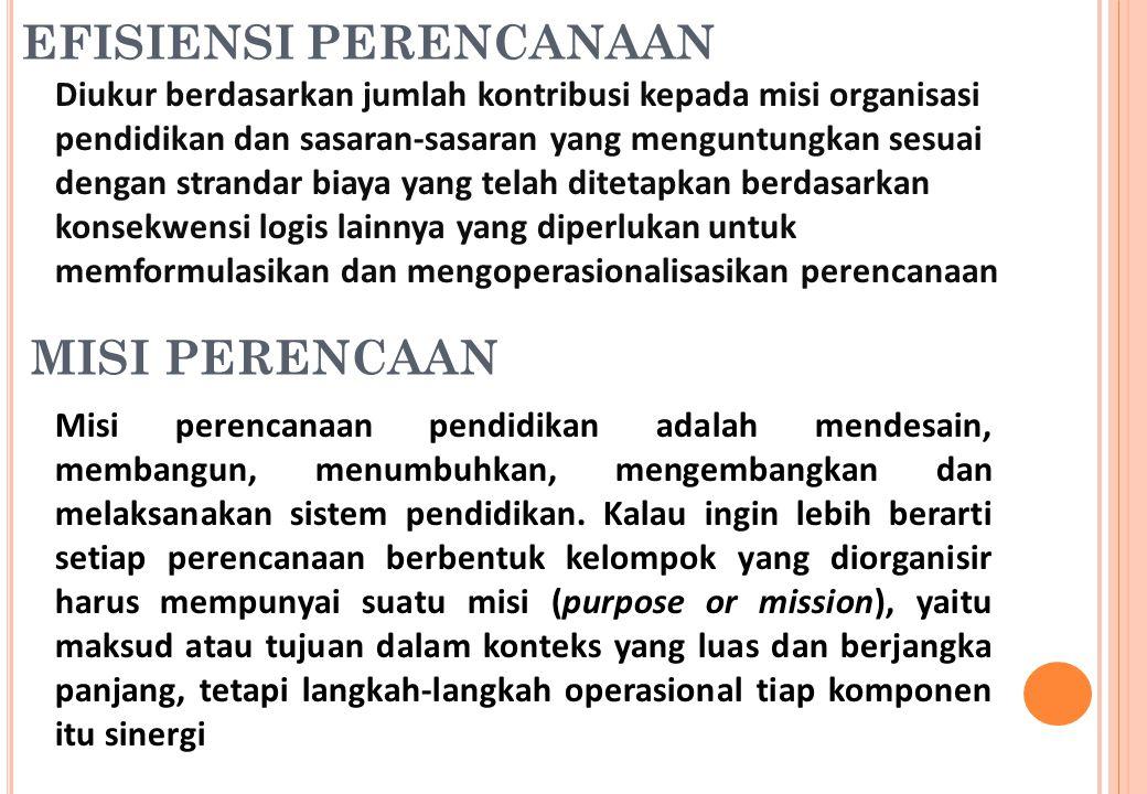EFISIENSI PERENCANAAN Diukur berdasarkan jumlah kontribusi kepada misi organisasi pendidikan dan sasaran-sasaran yang menguntungkan sesuai dengan stra