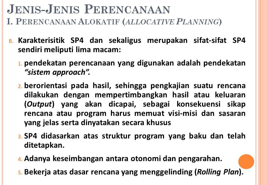 B. Karakterisitik SP4 dan sekaligus merupakan sifat-sifat SP4 sendiri meliputi lima macam: 1. pendekatan perencanaan yang digunakan adalah pendekatan