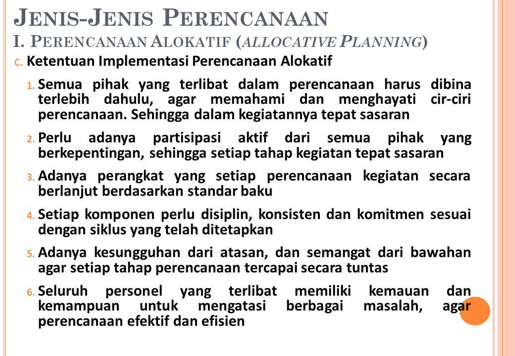 C. Ketentuan Implementasi Perencanaan Alokatif 1. Semua pihak yang terlibat dalam perencanaan harus dibina terlebih dahulu, agar memahami dan menghaya
