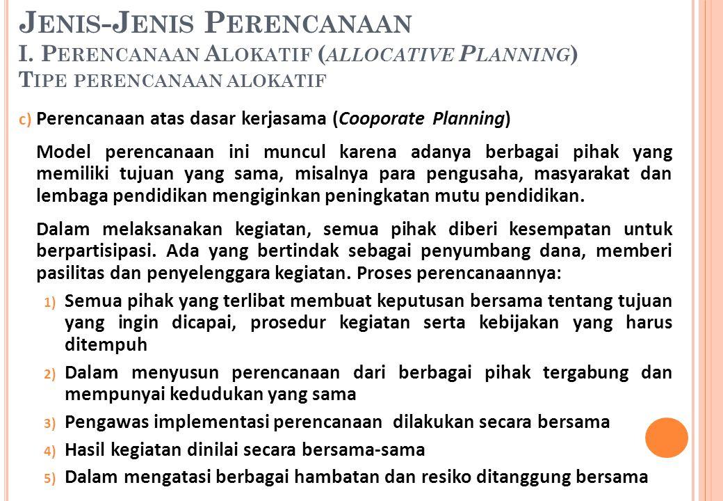 c) Perencanaan atas dasar kerjasama (Cooporate Planning) Model perencanaan ini muncul karena adanya berbagai pihak yang memiliki tujuan yang sama, mis