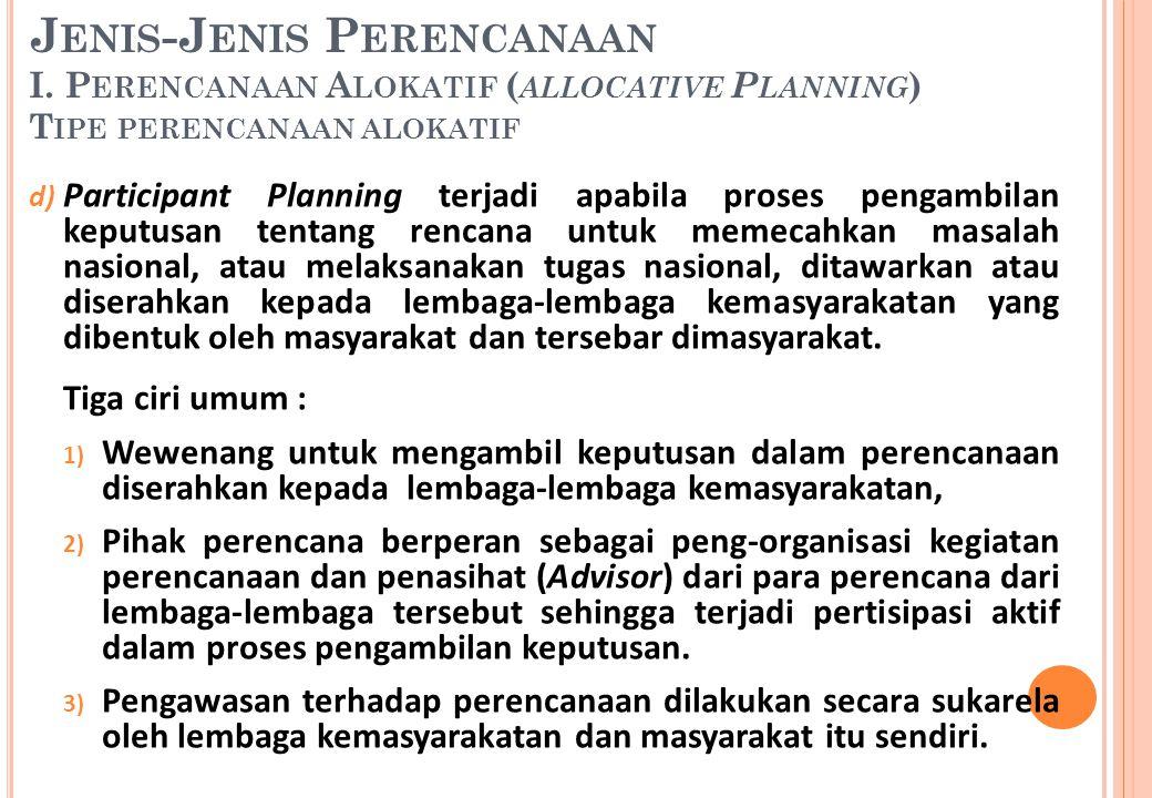 d) Participant Planning terjadi apabila proses pengambilan keputusan tentang rencana untuk memecahkan masalah nasional, atau melaksanakan tugas nasion