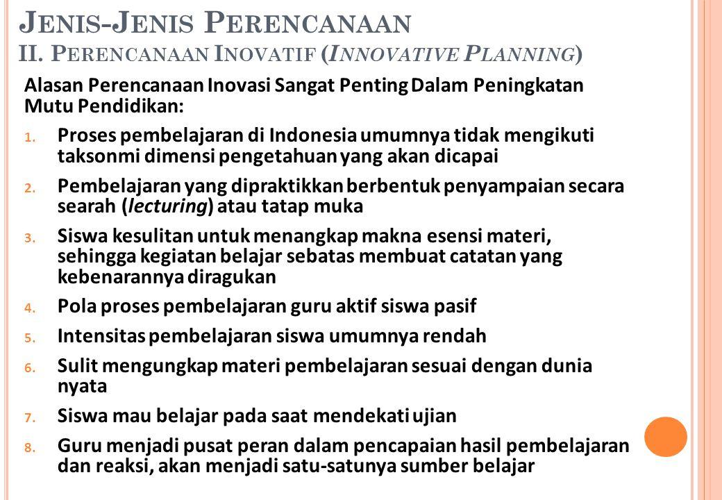 Alasan Perencanaan Inovasi Sangat Penting Dalam Peningkatan Mutu Pendidikan: 1. Proses pembelajaran di Indonesia umumnya tidak mengikuti taksonmi dime