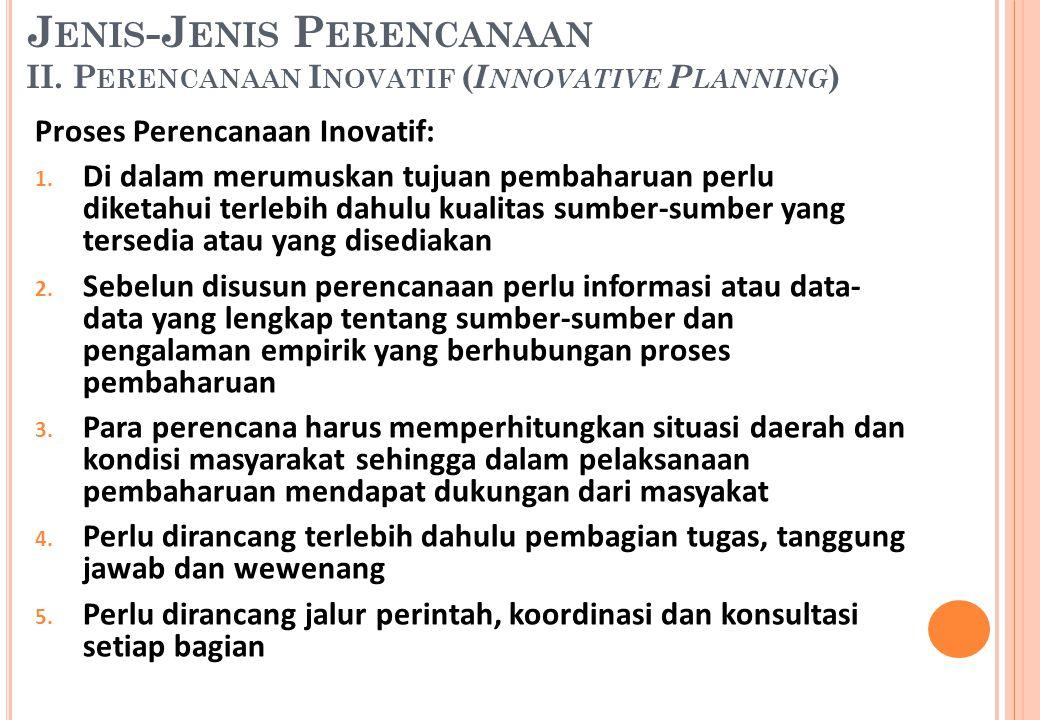 Proses Perencanaan Inovatif: 1. Di dalam merumuskan tujuan pembaharuan perlu diketahui terlebih dahulu kualitas sumber-sumber yang tersedia atau yang