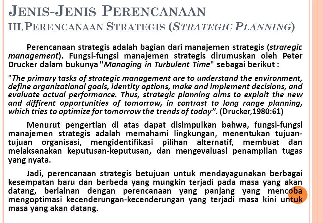 Perencanaan strategis adalah bagian dari manajemen strategis (straregic management). Fungsi-fungsi manajemen strategis dirumuskan oleh Peter Drucker d