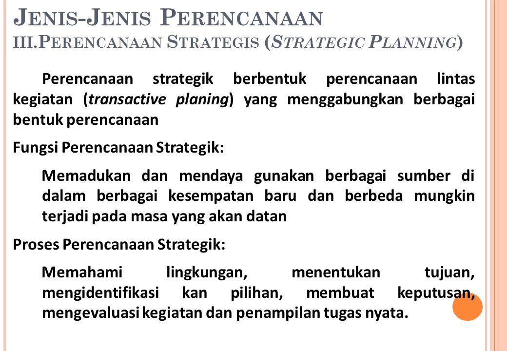 Perencanaan strategik berbentuk perencanaan lintas kegiatan (transactive planing) yang menggabungkan berbagai bentuk perencanaan Fungsi Perencanaan St