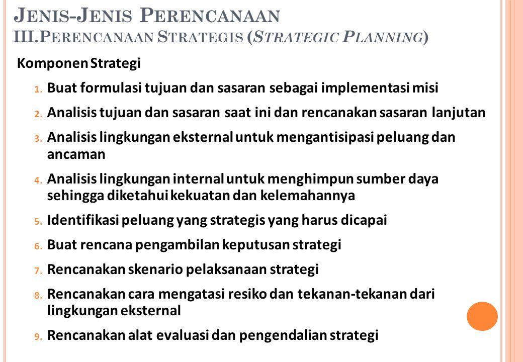 Komponen Strategi 1. Buat formulasi tujuan dan sasaran sebagai implementasi misi 2. Analisis tujuan dan sasaran saat ini dan rencanakan sasaran lanjut