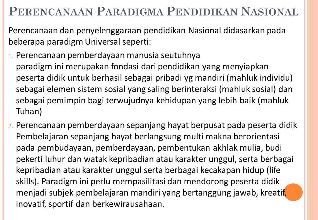 P ERENCANAAN P ARADIGMA P ENDIDIKAN N ASIONAL Perencanaan dan penyelenggaraan pendidikan Nasional didasarkan pada beberapa paradigm Universal seperti: