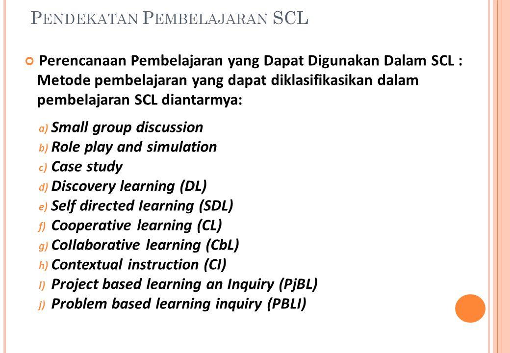 Perencanaan Pembelajaran yang Dapat Digunakan Dalam SCL : Metode pembelajaran yang dapat diklasifikasikan dalam pembelajaran SCL diantarmya: a) Small