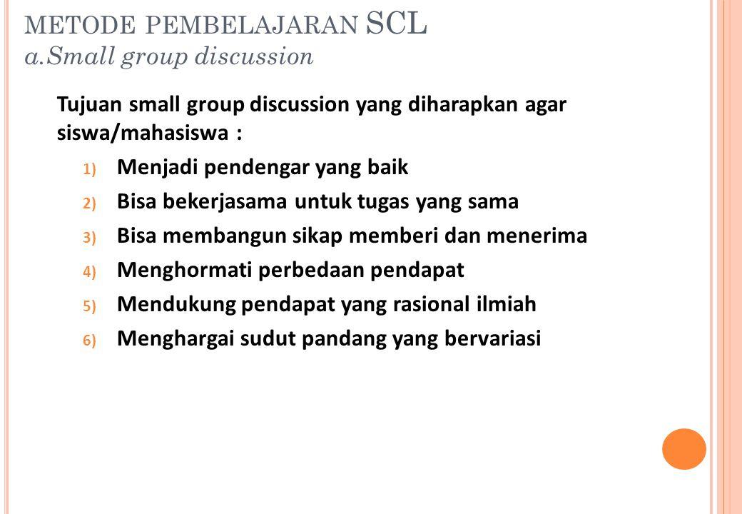 Tujuan small group discussion yang diharapkan agar siswa/mahasiswa : 1) Menjadi pendengar yang baik 2) Bisa bekerjasama untuk tugas yang sama 3) Bisa