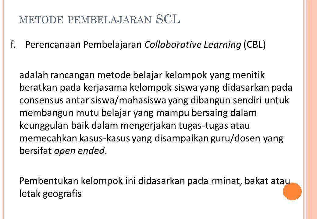 METODE PEMBELAJARAN SCL f.Perencanaan Pembelajaran Collaborative Learning (CBL) adalah rancangan metode belajar kelompok yang menitik beratkan pada ke