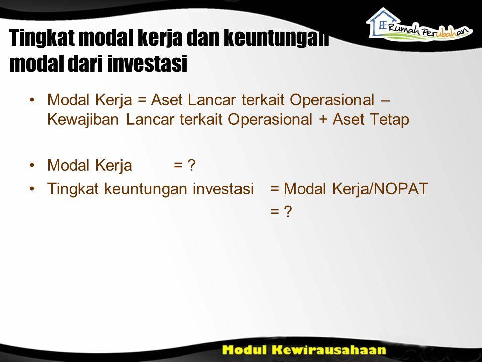Tingkat modal kerja dan keuntungan modal dari investasi •Modal Kerja = Aset Lancar terkait Operasional – Kewajiban Lancar terkait Operasional + Aset Tetap •Modal Kerja = .