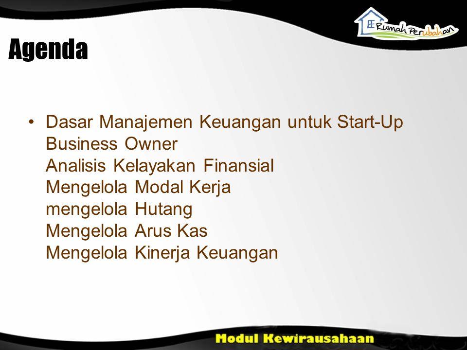 Agenda •Dasar Manajemen Keuangan untuk Start-Up Business Owner Analisis Kelayakan Finansial Mengelola Modal Kerja mengelola Hutang Mengelola Arus Kas Mengelola Kinerja Keuangan