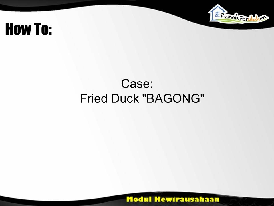 How To: Case: Fried Duck BAGONG