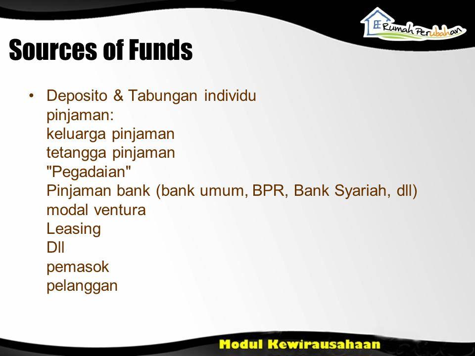Sources of Funds •Deposito & Tabungan individu pinjaman: keluarga pinjaman tetangga pinjaman Pegadaian Pinjaman bank (bank umum, BPR, Bank Syariah, dll) modal ventura Leasing Dll pemasok pelanggan