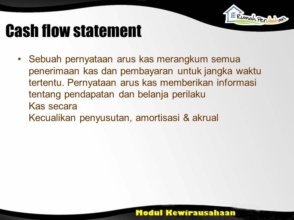 Cash flow statement •Sebuah pernyataan arus kas merangkum semua penerimaan kas dan pembayaran untuk jangka waktu tertentu.