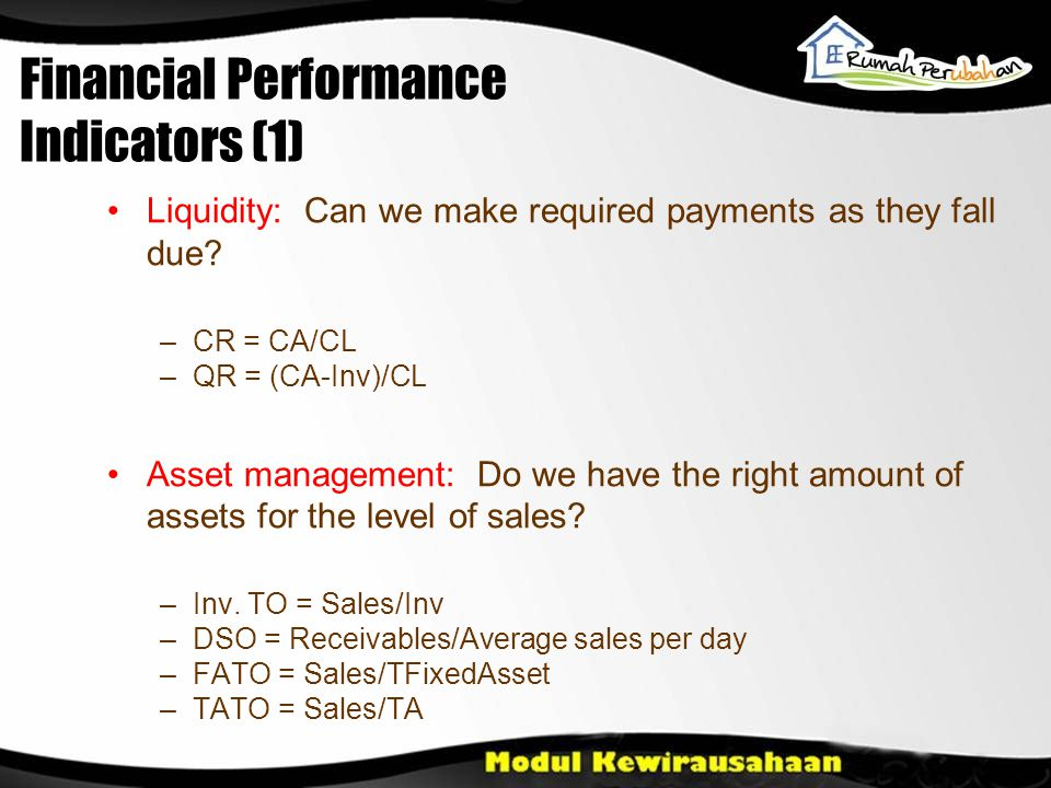 Financial Performance Indicators (1) •Liquidity: Can we make required payments as they fall due.