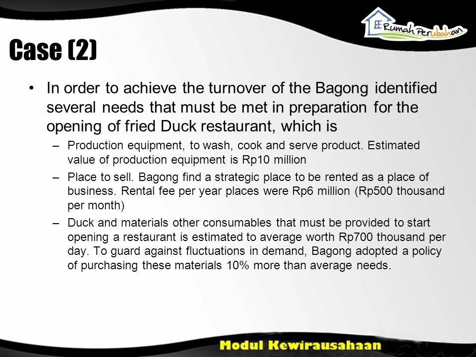 Case (2) •In order to achieve the turnover of the Bagong identified several needs that must be met in preparation for the opening of fried Duck restaurant, which is –Production equipment, to wash, cook and serve product.