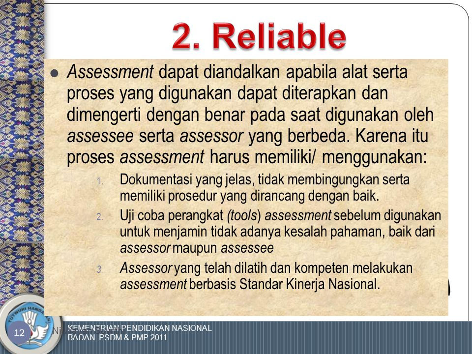 KEMENTRIAN PENDIDIKAN NASIONAL BADAN PSDM & PMP 2011 Ni Wayan Suwithi 11 1.  Assessment dirancang dan diadministrasikan sedemikian rupa sehingga dapa
