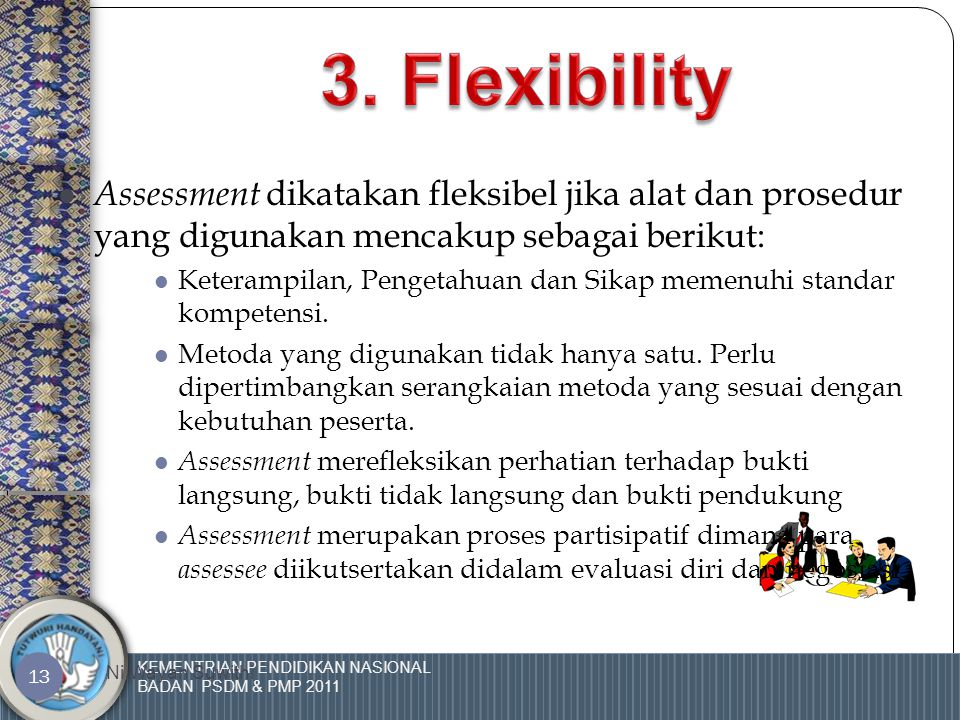 KEMENTRIAN PENDIDIKAN NASIONAL BADAN PSDM & PMP 2011 Ni Wayan Suwithi 12 2.  Assessment dapat diandalkan apabila alat serta proses yang digunakan dap