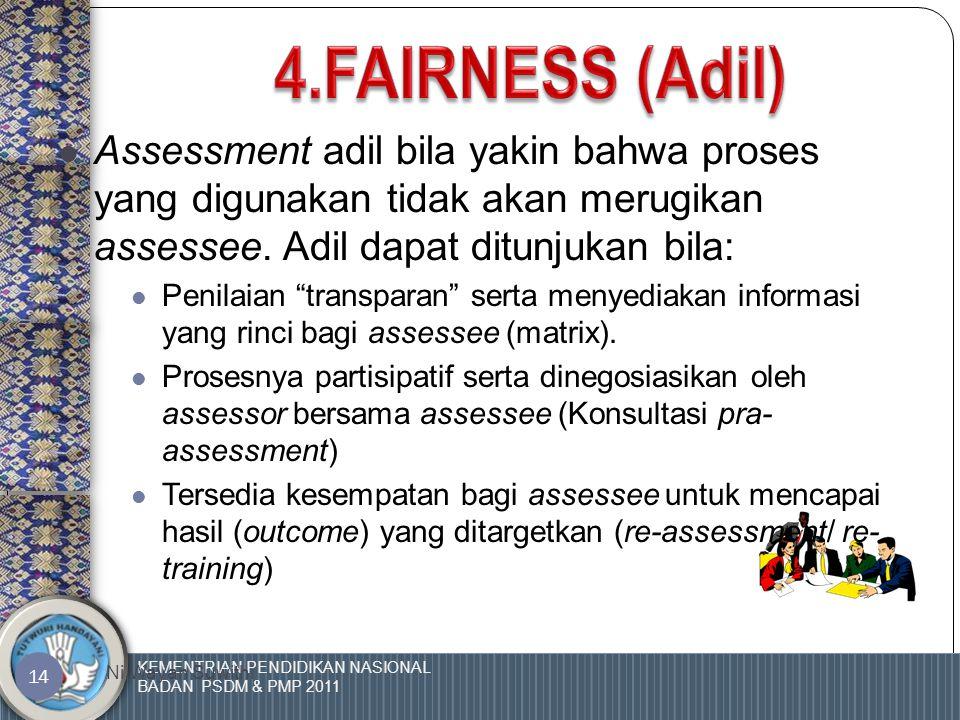 KEMENTRIAN PENDIDIKAN NASIONAL BADAN PSDM & PMP 2011 Ni Wayan Suwithi 13  Assessment dikatakan fleksibel jika alat dan prosedur yang digunakan mencakup sebagai berikut:  Keterampilan, Pengetahuan dan Sikap memenuhi standar kompetensi.