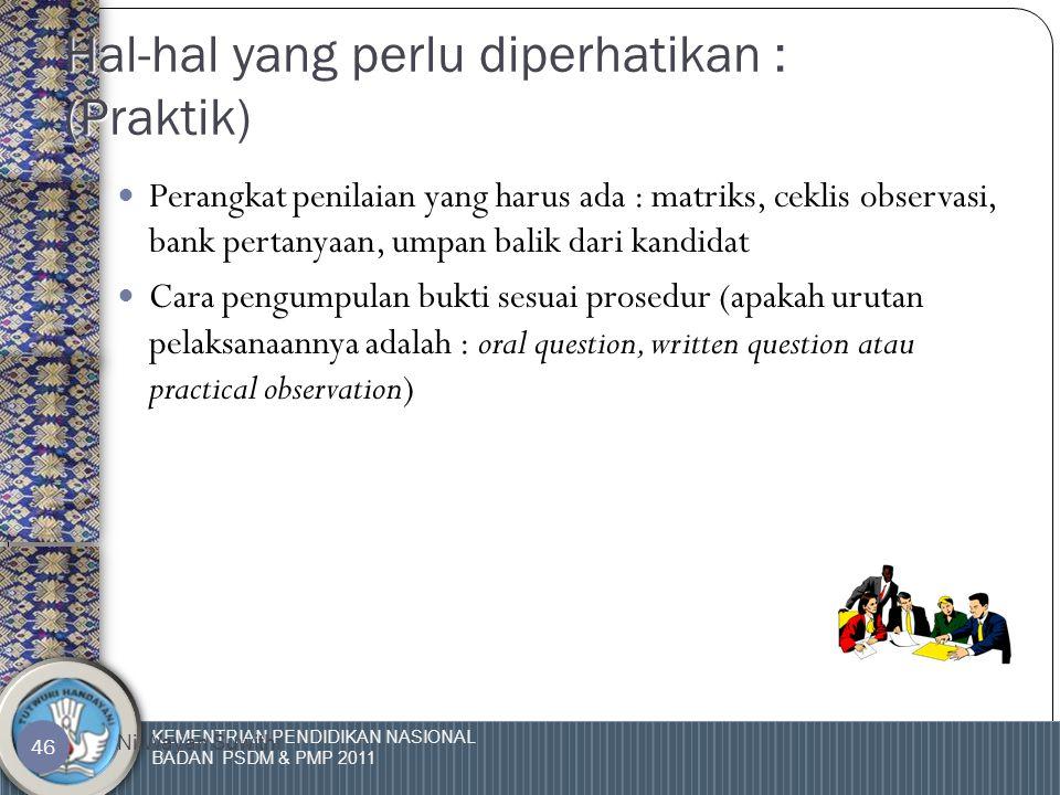 KEMENTRIAN PENDIDIKAN NASIONAL BADAN PSDM & PMP 2011 Ni Wayan Suwithi 45 CEK LIS OBSERVASI (Praktik)  Merupakan perangkat untuk pencatatan bukti-bukti yang dikumpulkan tentang hal-hal yang dilakukan pada saat assessment di tempat kerja.