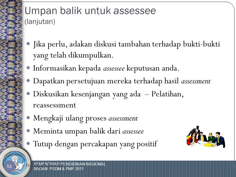 KEMENTRIAN PENDIDIKAN NASIONAL BADAN PSDM & PMP 2011 Ni Wayan Suwithi 50 Umpan balik untuk assessee  Tanyakan kepada assessee tentang kinerjanya yang telah dilaksanakan.