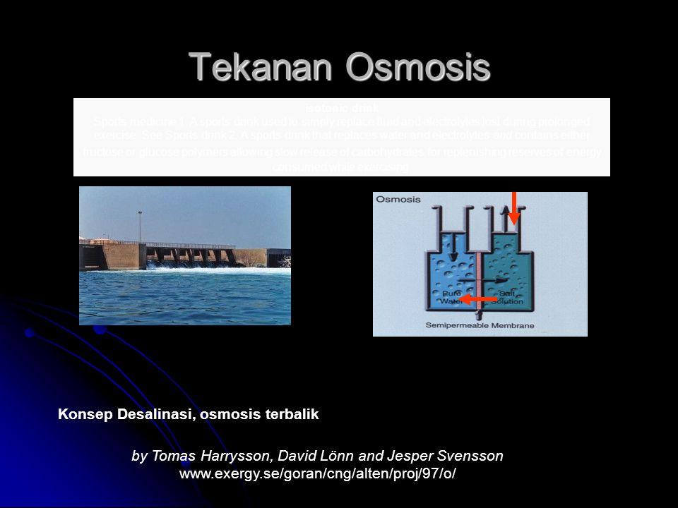 Tekanan Osmosis Konsep Desalinasi, osmosis terbalik by Tomas Harrysson, David Lönn and Jesper Svensson www.exergy.se/goran/cng/alten/proj/97/o/ isoton